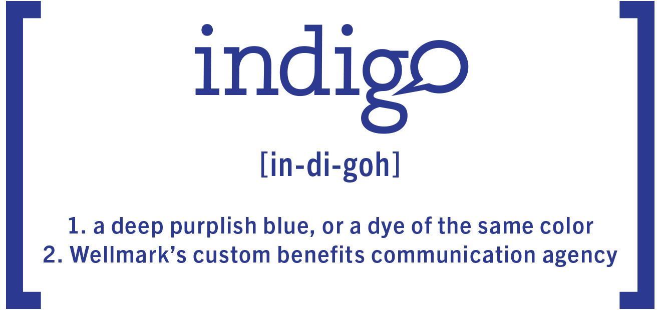 Indigo: a deep purplish blue, or a dye of the same color; Wellmark's custom benefits communication agency